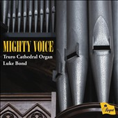 Mighty Voice - works by Widor, Mendelssohn, Walton, Whitlock, Grainger et al. / Luke Bond, Truro Cathedral Organ