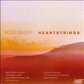 Ross Bauer (b.1951): 'Heartstrings'; The Near Beyond; Tribute; Piano Quartet / Sarah Pelletier, soprano; Lois Shapiro, piano