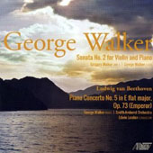 George Walker: Violin Sonata no 2; Beethoven: Piano Concerto no 5 / Greg Walker, violin; George Walker, piano