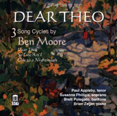 'Dear Theo' - 3 Song Cycles by Ben Moore (b.1960) / Paul Appleby, tenor; Susanna Philips, soprano; Brett Polegato, baritone; Brian Zeger, piano