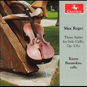 Max Reger: Three Suites for Solo Cello, Op. 131c / Karen Buranskas, cello
