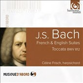 Bach: French & English Suites; Toccata / Céline Frisch, harpsichord