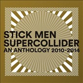 Stick Men: Supercollider: An Anthology 2010-2014 [Slipcase]