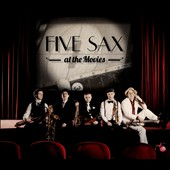Five Sax at the Movies - arrangements from Lord of the Rings, Harry Potter, Psycho, Golden Eye, Pink Panther, The Mission et al. / Five Sax