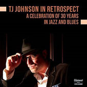 TJ JOHNSON: Tj Johnson in Retrospect: A Celebration of 30 Years in Jazz and Blues