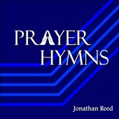 Jonathan Reed: Prayer Hymns