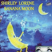 Shirley Lorene: Banana Moon