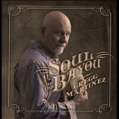 Gregg Martinez: Soul of the Bayou