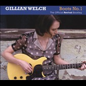 Gillian Welch: Boots No 1: The Official Revival Bootleg [Digipak] *
