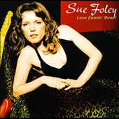 Sue Foley: Love Comin' Down