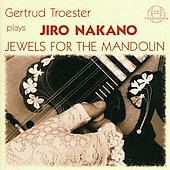 Jewels for the Mandolin - Gertrud Troester Plays Jiro Nakano