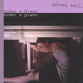 Gelsey Bell: Under a Piano