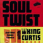 King Curtis: Soul Twist and Other Golden Classics