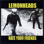 The Lemonheads: Hate Your Friends [PA]