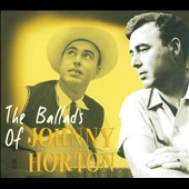 Johnny Horton: The Ballads of Johnny Horton [Digipak]
