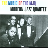 The Modern Jazz Quartet: The Music of the MJQ
