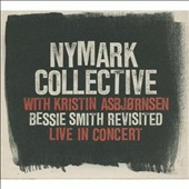 Nymark Collective/Kristin Asbjornsen: Bessie Smiths Revisited: Live in Concert
