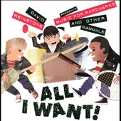 David Weinstone: All I Want!: Music for Aardvarks and Other Mammals *