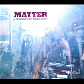 Daniel Deitrich: Matter: A Collection Of Songs By Daniel Deitrich [Digipak]
