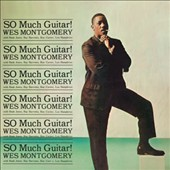 Wes Montgomery: So Much Guitar! + Montgomery Brothers in Canada