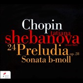 Chopin: 24 Preludes Op. 28; Sonata in B minor / Tatiana Shebanova, piano