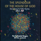 John L. Bell: The Splendour of the House of God *