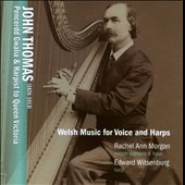 John Thomas: Welsh Music for Voice and Harps / Rachel Ann Morgan, mezzo soprano & harp; Edward Witsenburg, harp