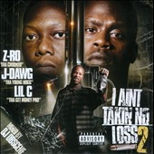 J-Dawg/Z-Ro/Lil C: I Ain't Takin No Loss, Vol. 2 [PA]