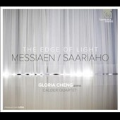 The Edge of Light - Messiaen: 8 Preludes; Pieces for Piano Quintet; Saariaho: Prelude, Ballade et al. / Gloria Cheng, piano. Calder Quartet