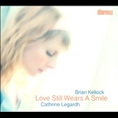 Cathrine Legardh/Brian Kellock: Love Still Wears A Smile [Digipak] *