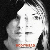 Body/Head: Coming Apart [Digipak]