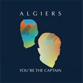 Algiers: You're the Captain