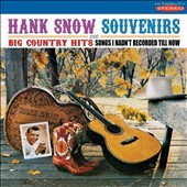 Hank Snow: Souvenirs/Big Country Hits: Songs I Hadn't Recorded Till Now *