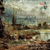 Herbert Howells: When First Thine Eies Unveil / Birmingham Conservatoir Chamber Choir; Spicer