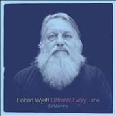 Robert Wyatt: Different Every Time [Digipak] *