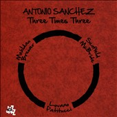 Antonio Sanchez (Drums): Three Times Three [4/28]