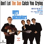 Gerry & the Pacemakers: Don't Let the Sun Catch You Crying