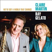 Claire Martin (Vocals)/David Newton/Ray Gelato: We've Got a World That Swings [Digipak] *