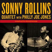 Philly Joe Jones/Sonny Rollins/Sonny Rollins Quartet: Complete Recordings *