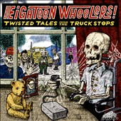 Various Artists: Eighteen Wheelers: Twisted Tales From the Truck Stops