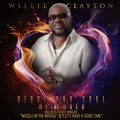 Willie Clayton: Heart and Soul Reloaded