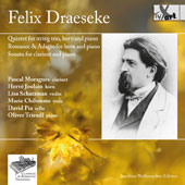 Felix Draeseke (1835-1913): Quintet for string trio, horn and piano; Romance & Adagio for horn and piano; Clarinet Sonata / Pascal Moragues, clarinet; Hervé Joulain, horn; Oliver Triendl, piano