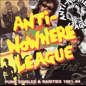The Anti-Nowhere League: Punk Singles and Rarities 1981-1984