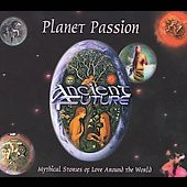 Ancient Future: Planet Passion [Digipak] *