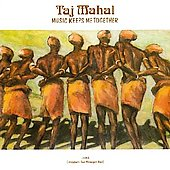 Taj Mahal: Music Keeps Me Together