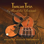Tuscan Trio: Mandolin Serenade: Beloved Italian Favorites