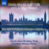 English Music for Viola & Piano - works by Bainton, Holland, Bowen, Bantock / Sarah-Jane Bradley, viola; Christian Wilson, piano