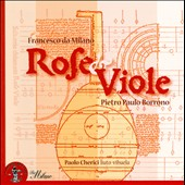 Rose & Viole: Francesco da Milano, Pietro Paolo Borrono da Milano / Paolo Cherici: lute, vihuela