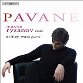 Pavane - arrangements of music by Ravel, Faur&eacute;, Debussy, Dubugnon / Maxim Rysanov, viola; Ashley Wass, piano