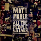 Matt Maher: All the People Said Amen *